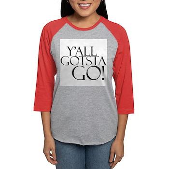 Y'all Gotsta Go! Womens Baseball Tee