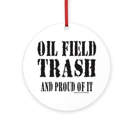 OIL FIELD TRASH Ornament (Round)