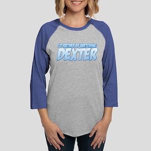 I'd Rather Be Watching Dexter Womens Baseball Tee