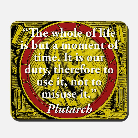 The Whole Of Life Is But A Moment - Plutarch Mouse