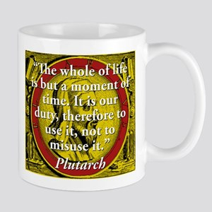 The Whole Of Life Is But A Moment - Plutarch Mugs