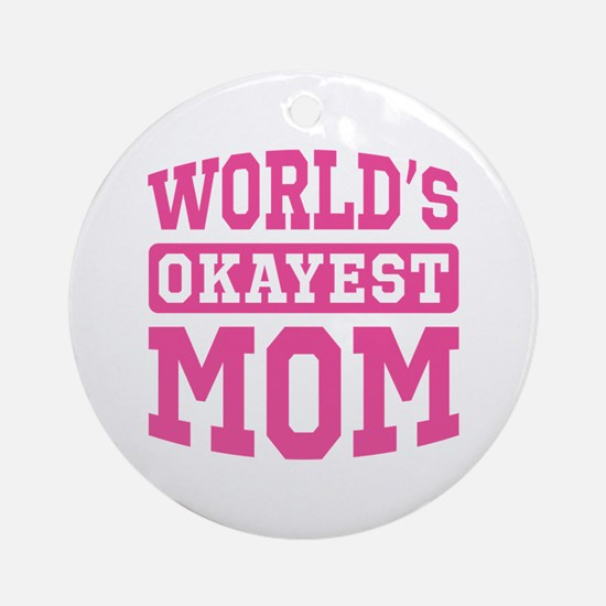 World's Okayest Mom [pink] Ornament (Round)