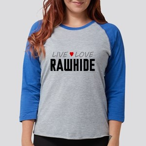 Live Love Rawhide Womens Baseball Tee
