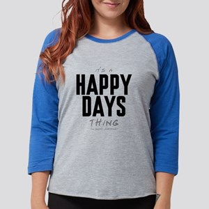 It's a Happy Days Thing Womens Baseball Tee