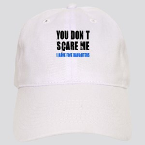You don't scare me 5 daughters Cap