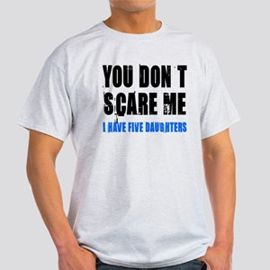 You don't scare me 5 daughters Light T-Shirt