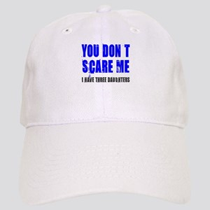 You don't scare me 3 daughters Cap