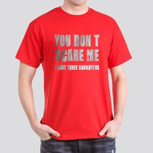 You don't scare me 3 daughters Dark T-Shirt