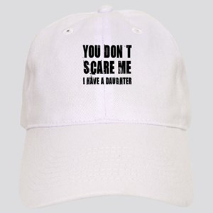 You don't scare me a daughter Cap