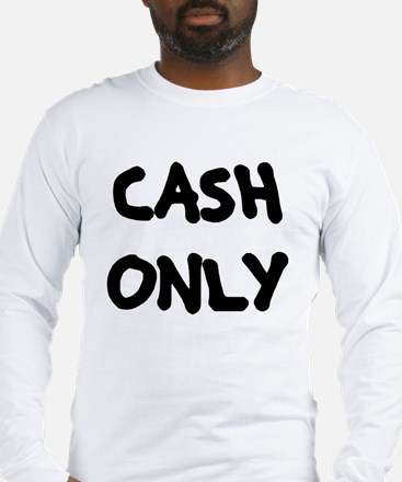 Cash Only Long Sleeve T-Shirt