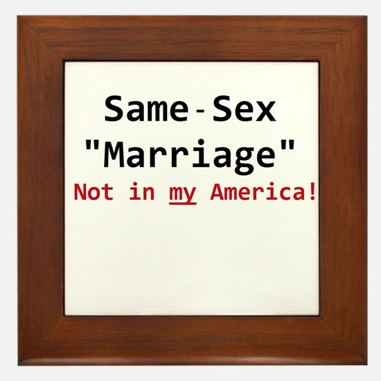 Same-Sex Marriage - Not in my America Framed Tile