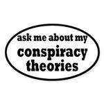 Ask Me About My Conspiracy Theories Sticker (Oval)