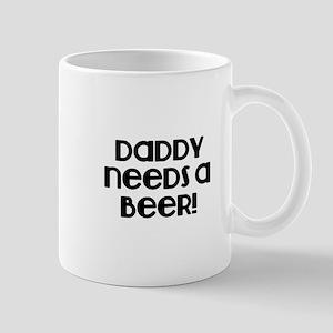 Daddy need a Beer! Mug