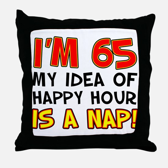 I'm 65 Happy Hour Is A Nap Throw Pillow