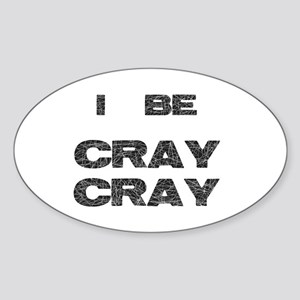 I Be Cray Cray Sticker