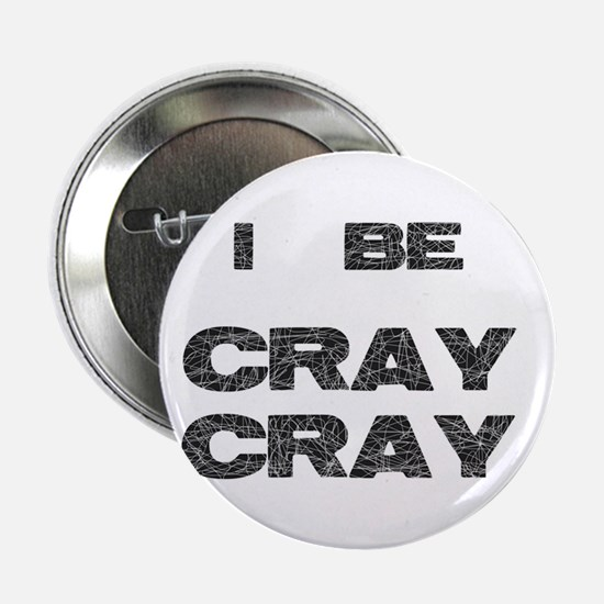 """I Be Cray Cray 2.25"""" Button"""