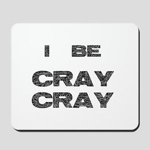 I Be Cray Cray Mousepad