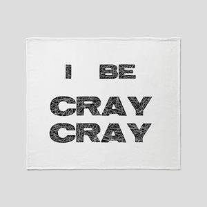 I Be Cray Cray Throw Blanket