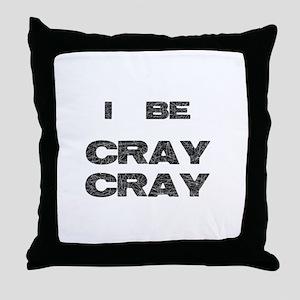 I Be Cray Cray Throw Pillow