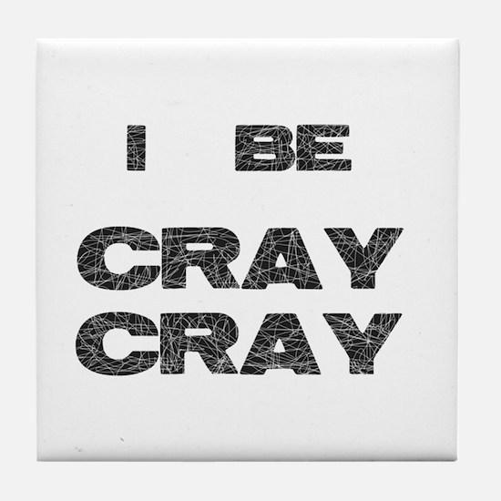 I Be Cray Cray Tile Coaster