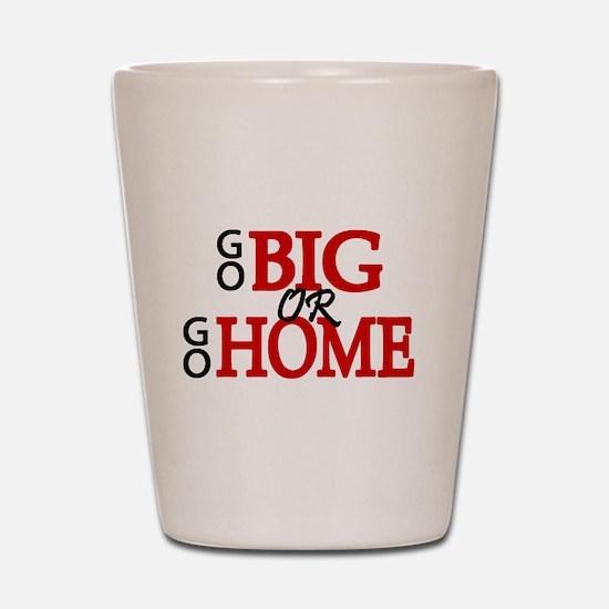'Go Big' Shot Glass
