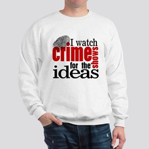 Crime Show Ideas Sweatshirt