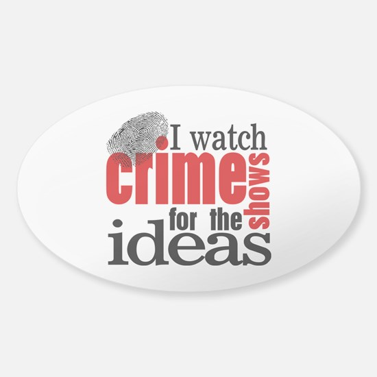 Crime Show Ideas Sticker (Oval)