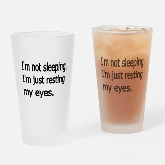 Im not sleeping,Im just resting my eyes Drinking G