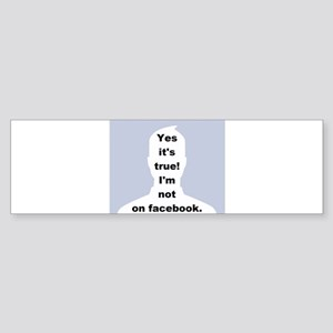 Yes it's true! I'm not on facebook. Bumper Sticker