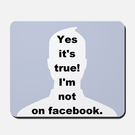 Yes it's true! I'm not on facebook. Mousepad