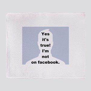 Yes it's true! I'm not on facebook. Throw Blanket