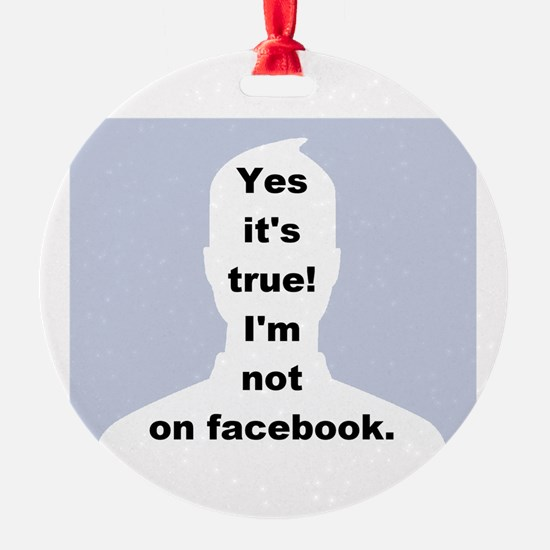 Yes it's true! I'm not on facebook. Ornament