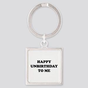 Happy Unbirthday To Me Square Keychain