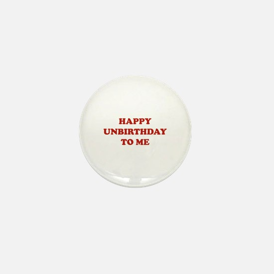 Happy Unbirthday To Me Mini Button