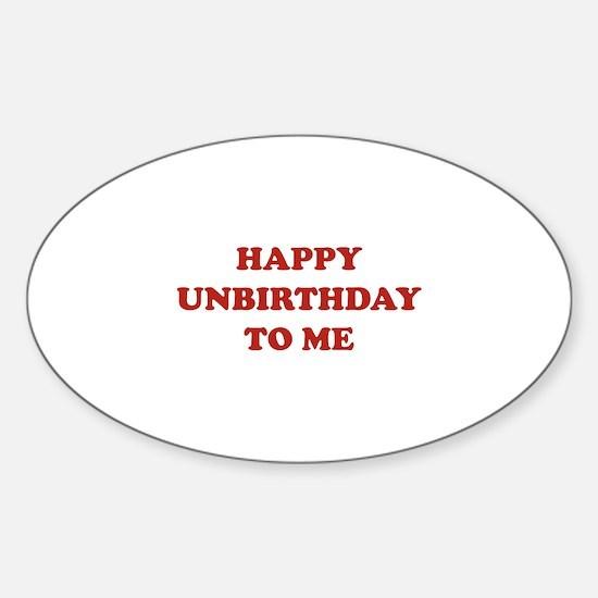 Happy Unbirthday To Me Sticker (Oval)