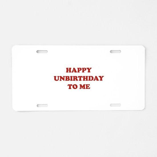 Happy Unbirthday To Me Aluminum License Plate