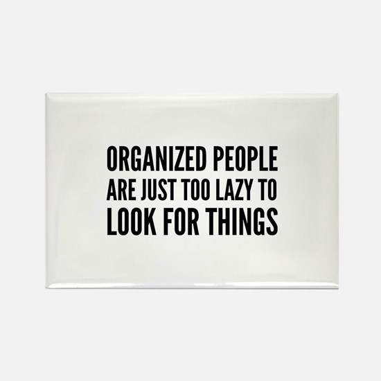 Organized People Are Just Too Lazy Rectangle Magne