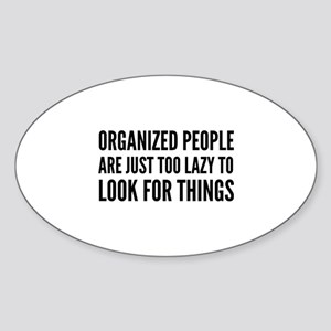 Organized People Are Just Too Lazy Sticker (Oval)
