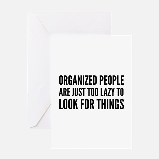 Organized People Are Just Too Lazy Greeting Card