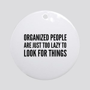 Organized People Are Just Too Lazy Ornament (Round