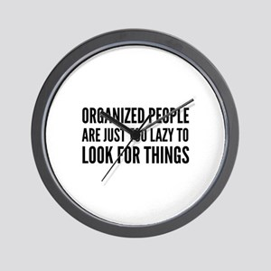 Organized People Are Just Too Lazy Wall Clock