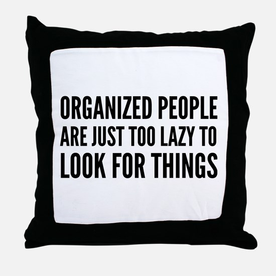 Organized People Are Just Too Lazy Throw Pillow