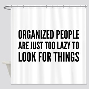 Organized People Are Just Too Lazy Shower Curtain