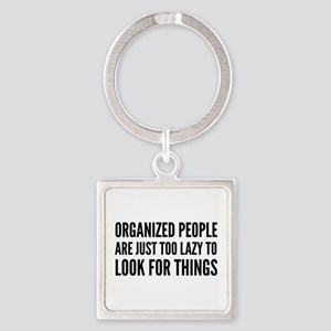 Organized People Are Just Too Lazy Square Keychain