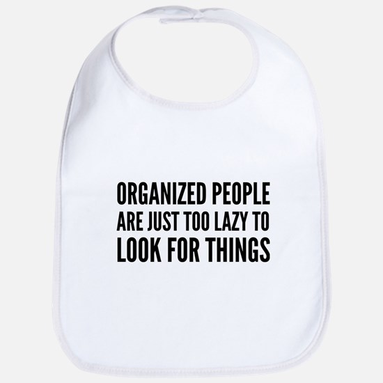 Organized People Are Just Too Lazy Bib