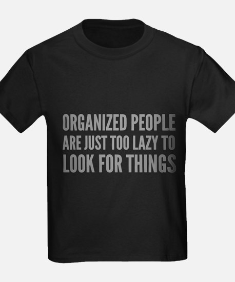 Organized People Are Just Too Lazy T