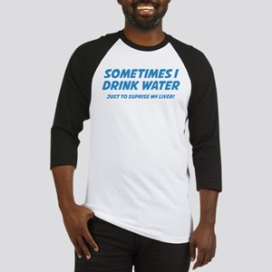 Sometimes I Drink Water Baseball Jersey