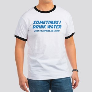 Sometimes I Drink Water Ringer T