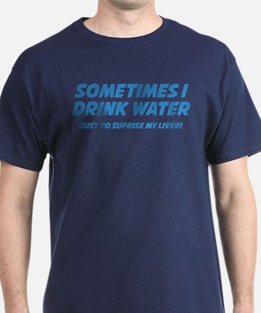 Sometimes I Drink Water T-Shirt