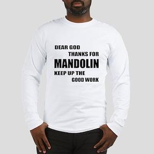 Dear God Thanks For Mandolin K Long Sleeve T-Shirt